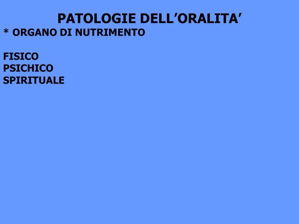 PATOLOGIE DELLORALITA * ORGANO DI NUTRIMENTO FISICO PSICHICO SPIRITUALE