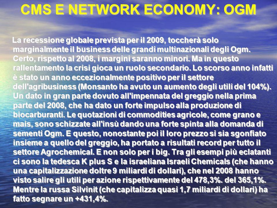 CMS E NETWORK ECONOMY: OGM La recessione globale prevista per il 2009, toccherà solo marginalmente il business delle grandi multinazionali degli Ogm.