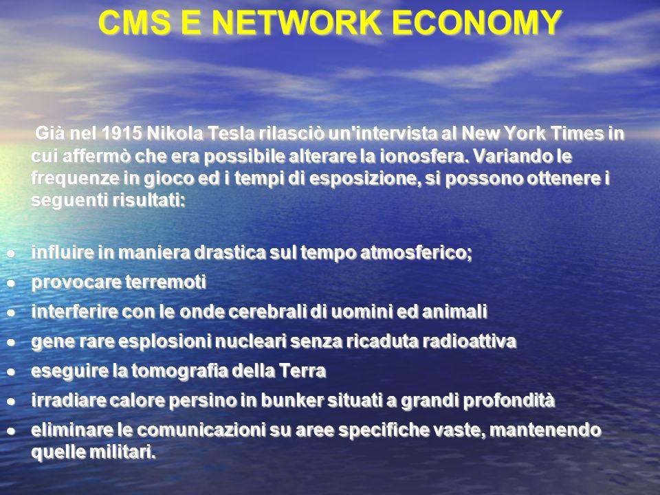 CMS E NETWORK ECONOMY Già nel 1915 Nikola Tesla rilasciò un intervista al New York Times in cui affermò che era possibile alterare la ionosfera.