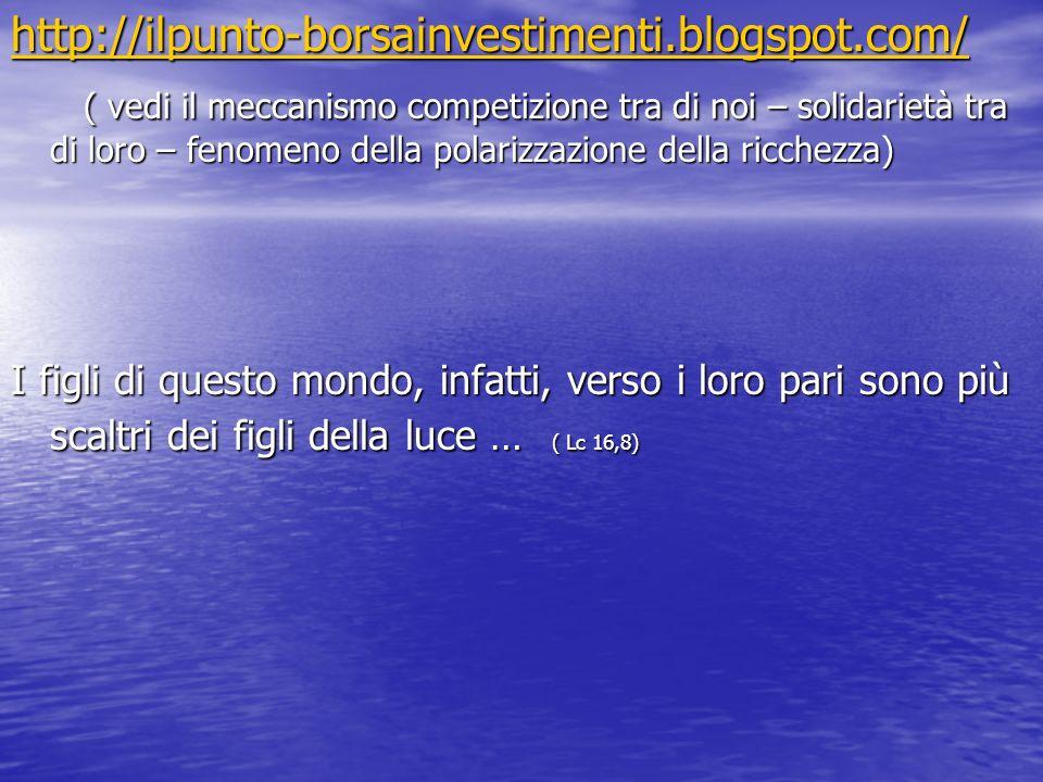 http://ilpunto-borsainvestimenti.blogspot.com/ ( vedi il meccanismo competizione tra di noi – solidarietà tra di loro – fenomeno della polarizzazione