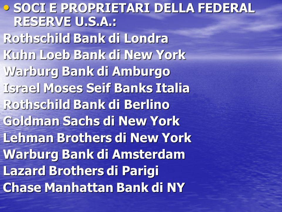 SOCI E PROPRIETARI DELLA FEDERAL RESERVE U.S.A.: SOCI E PROPRIETARI DELLA FEDERAL RESERVE U.S.A.: Rothschild Bank di Londra Kuhn Loeb Bank di New York