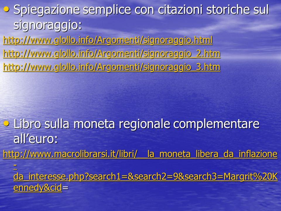 Spiegazione semplice con citazioni storiche sul signoraggio: Spiegazione semplice con citazioni storiche sul signoraggio: http://www.glollo.info/Argom