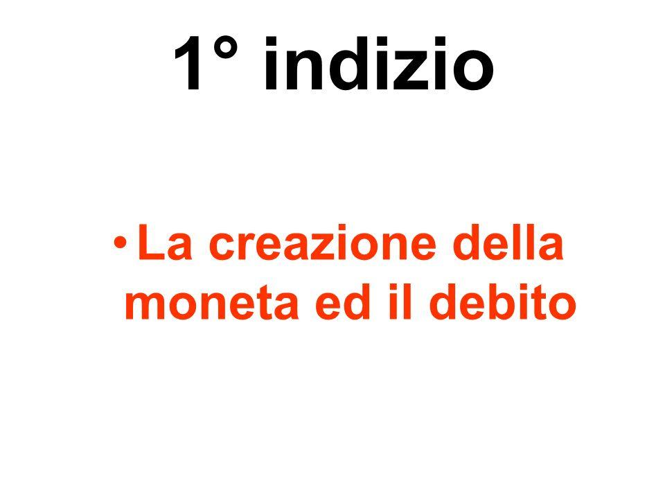 1° indizio La creazione della moneta ed il debito