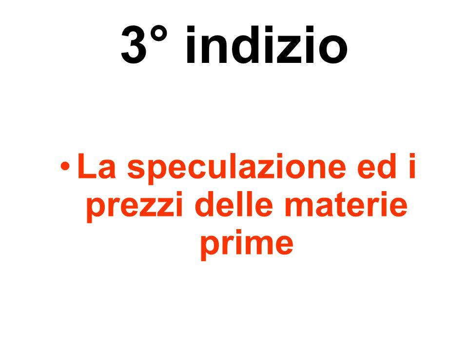 3° indizio La speculazione ed i prezzi delle materie prime