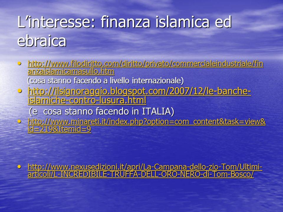Linteresse: finanza islamica ed ebraica http://www.filodiritto.com/diritto/privato/commercialeindustriale/fin anzaislamicamasullo.htm http://www.filod