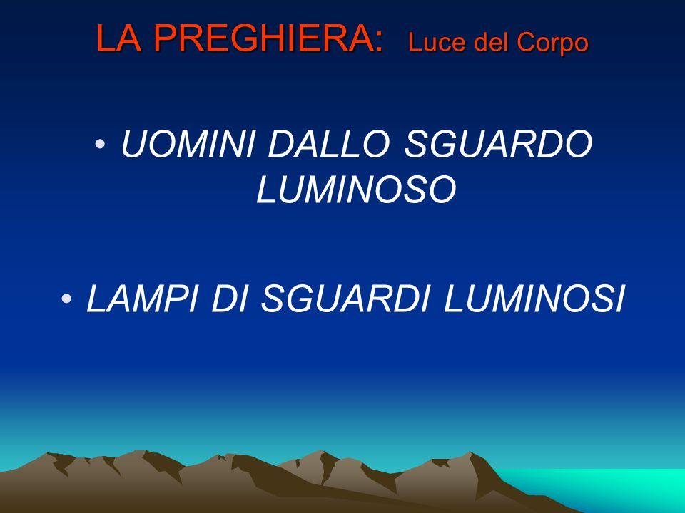 LA PREGHIERA: Luce del Corpo UOMINI DALLO SGUARDO LUMINOSO LAMPI DI SGUARDI LUMINOSI