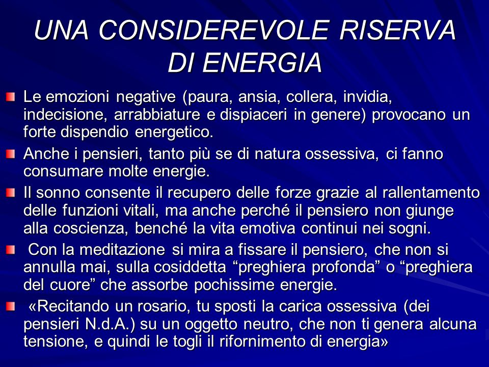 UNA CONSIDEREVOLE RISERVA DI ENERGIA Le emozioni negative (paura, ansia, collera, invidia, indecisione, arrabbiature e dispiaceri in genere) provocano