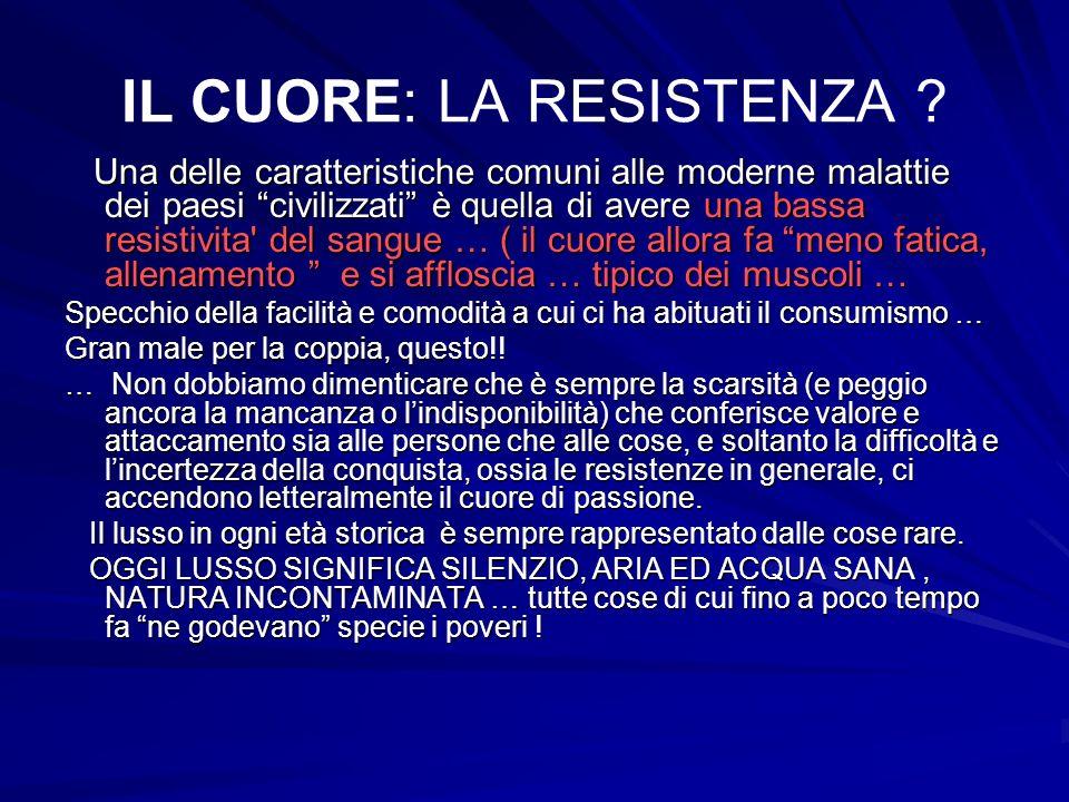 IL CUORE: LA RESISTENZA ? Una delle caratteristiche comuni alle moderne malattie dei paesi civilizzati è quella di avere una bassa resistivita' del sa