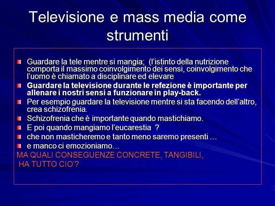 Televisione e mass media come strumenti Guardare la tele mentre si mangia; (listinto della nutrizione comporta il massimo coinvolgimento dei sensi, co