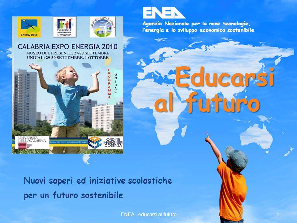 1ENEA - educarsi al futuro Agenzia Nazionale per le nove tecnologie, lenergia e lo sviluppo economico sostenibile Educarsi al futuro Nuovi saperi ed i