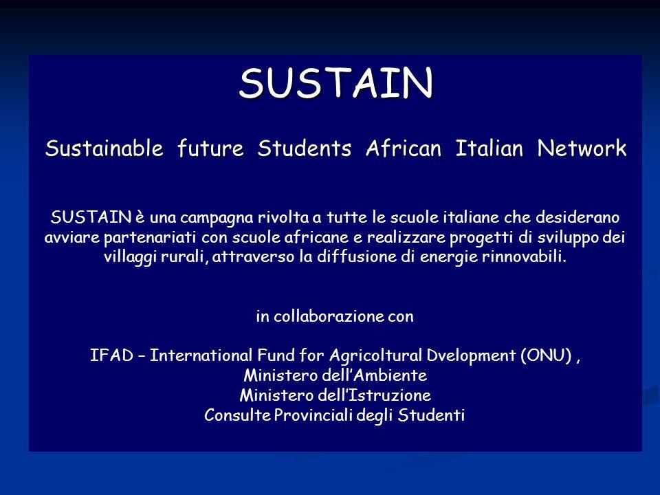 Sustain SUSTAIN Sustainable future Students African Italian Network SUSTAIN è una campagna rivolta a tutte le scuole italiane che desiderano avviare p