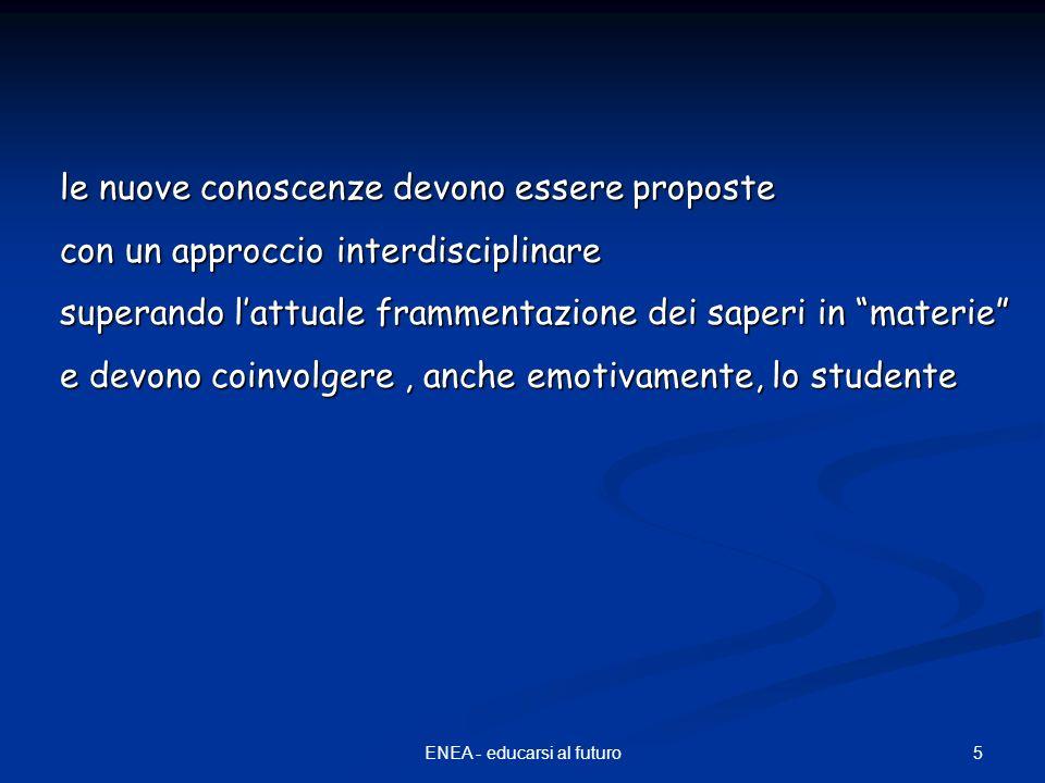 5ENEA - educarsi al futuro le nuove conoscenze devono essere proposte con un approccio interdisciplinare superando lattuale frammentazione dei saperi