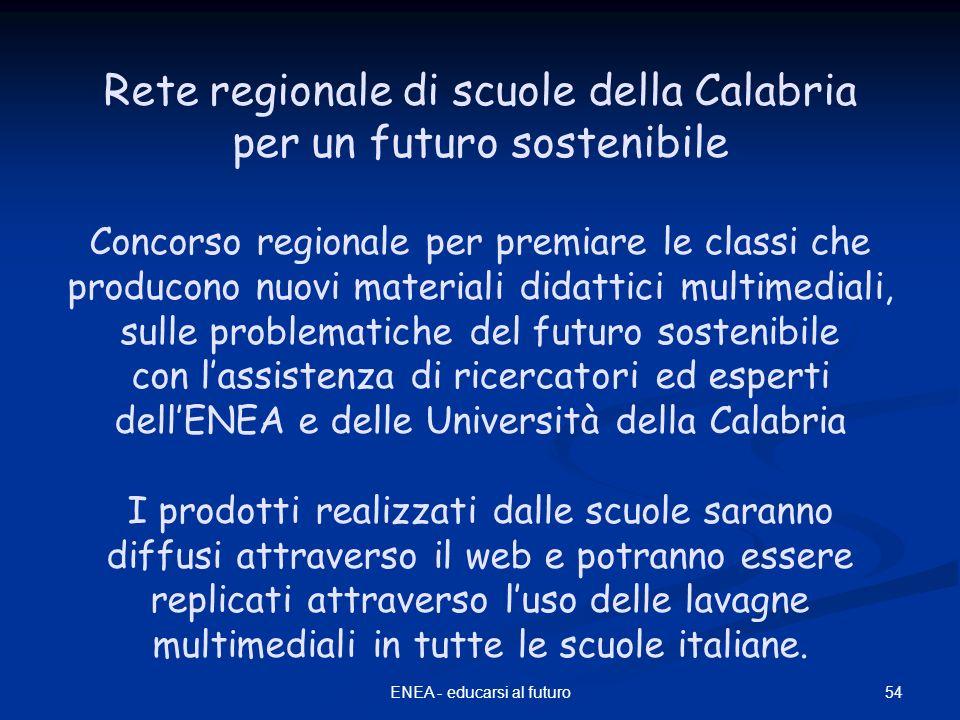 54ENEA - educarsi al futuro Rete regionale di scuole della Calabria per un futuro sostenibile Concorso regionale per premiare le classi che producono