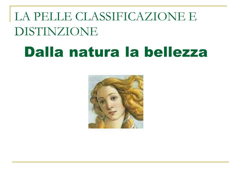 LA PELLE CLASSIFICAZIONE E DISTINZIONE Dalla natura la bellezza
