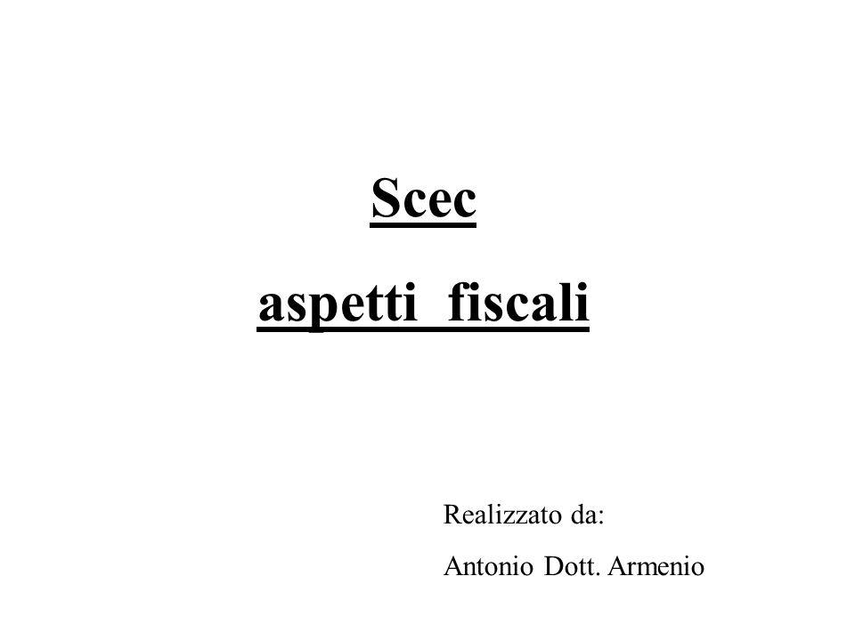Scec aspetti fiscali Realizzato da: Antonio Dott. Armenio