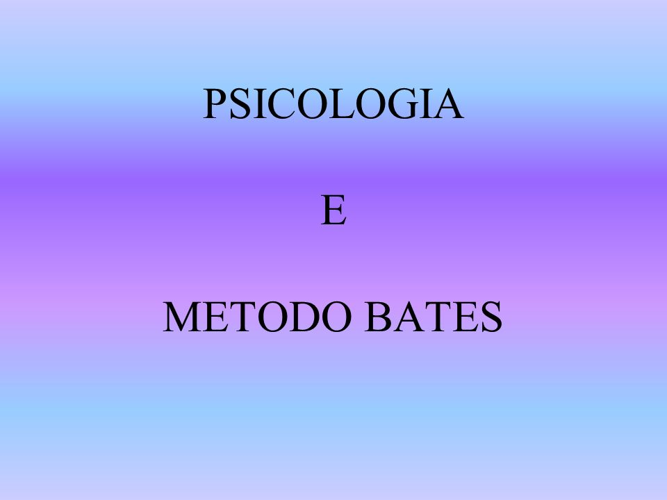 I PRINCIPI DEL METODO BATES RILASSAMENTO MOVIMENTO VISIONE CENTRALIZZATA (Fissazione Centrale) IMMAGINAZIONE E MEMORIA