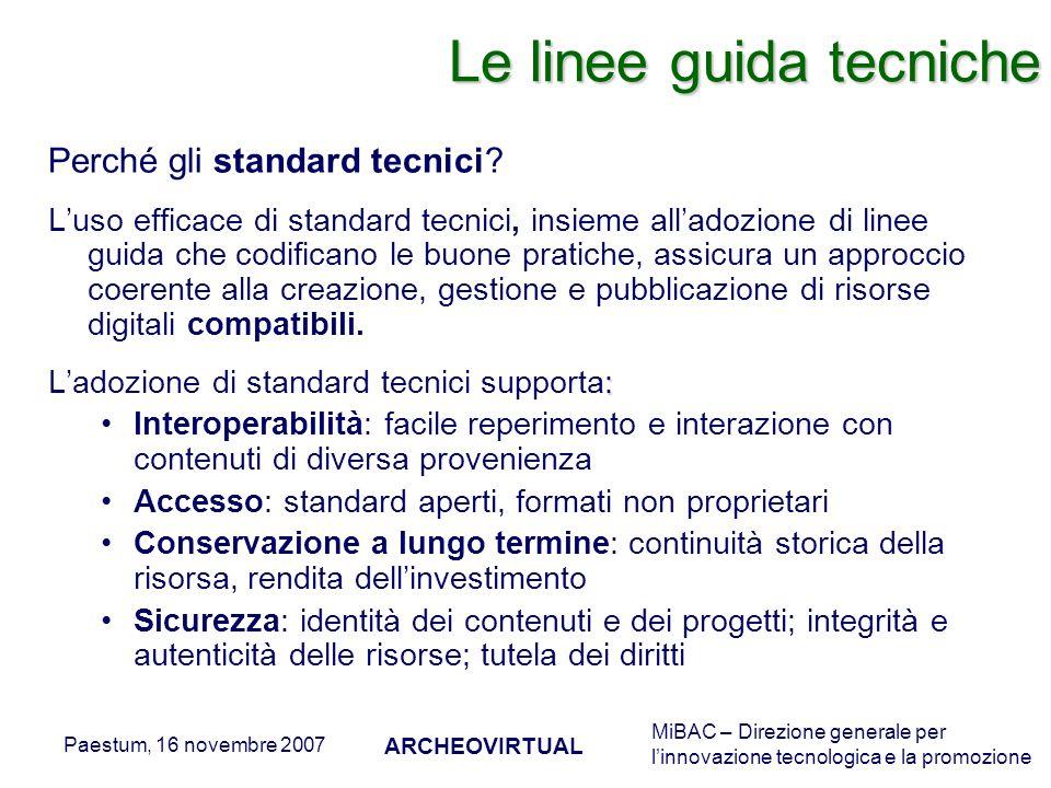 MiBAC – Direzione generale per linnovazione tecnologica e la promozione Paestum, 16 novembre 2007 ARCHEOVIRTUAL Perché gli standard tecnici.