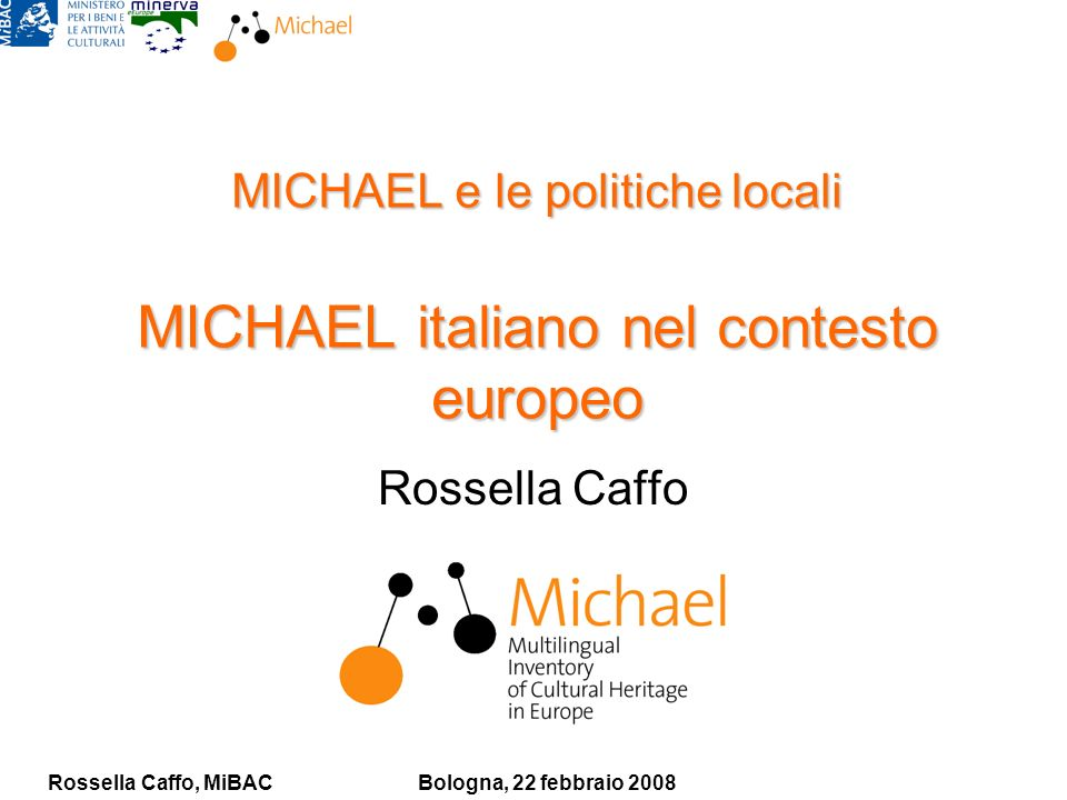 Rossella Caffo, MiBACBologna, 22 febbraio 2008 MICHAEL e le politiche locali MICHAEL italiano nel contesto europeo Rossella Caffo