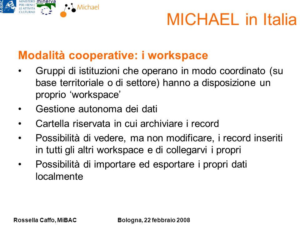Rossella Caffo, MiBACBologna, 22 febbraio 2008 MICHAEL in Italia Modalità cooperative: i workspace Gruppi di istituzioni che operano in modo coordinat