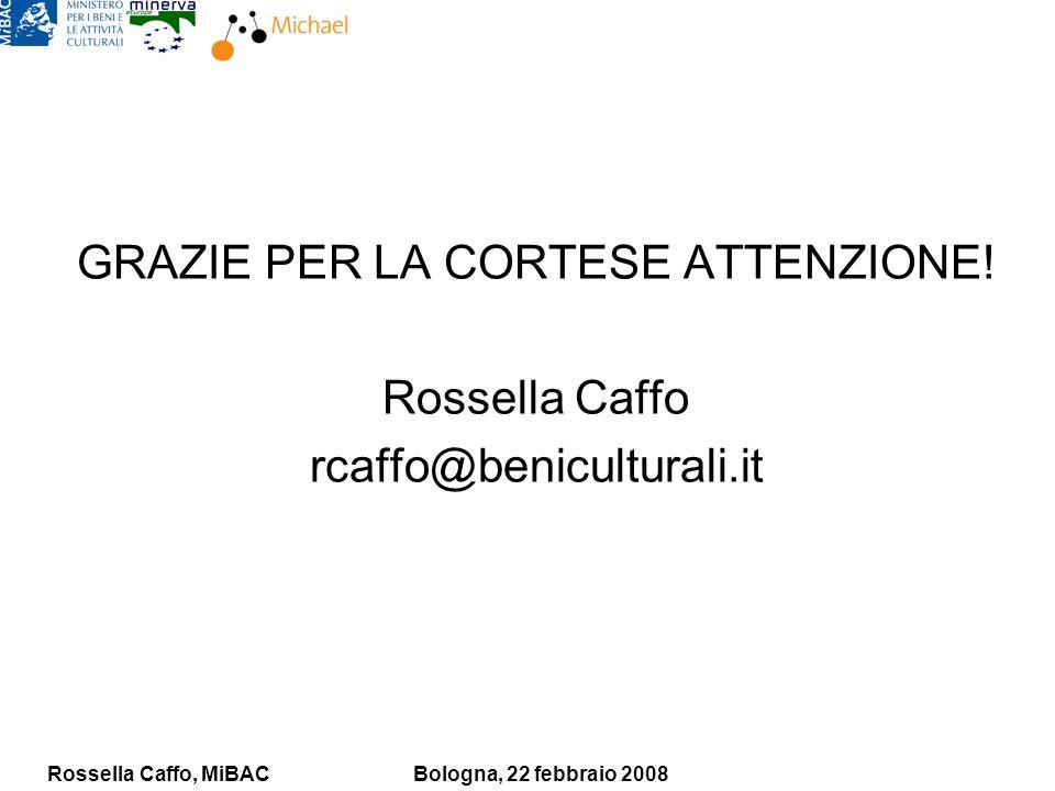 Rossella Caffo, MiBACBologna, 22 febbraio 2008 GRAZIE PER LA CORTESE ATTENZIONE! Rossella Caffo rcaffo@beniculturali.it