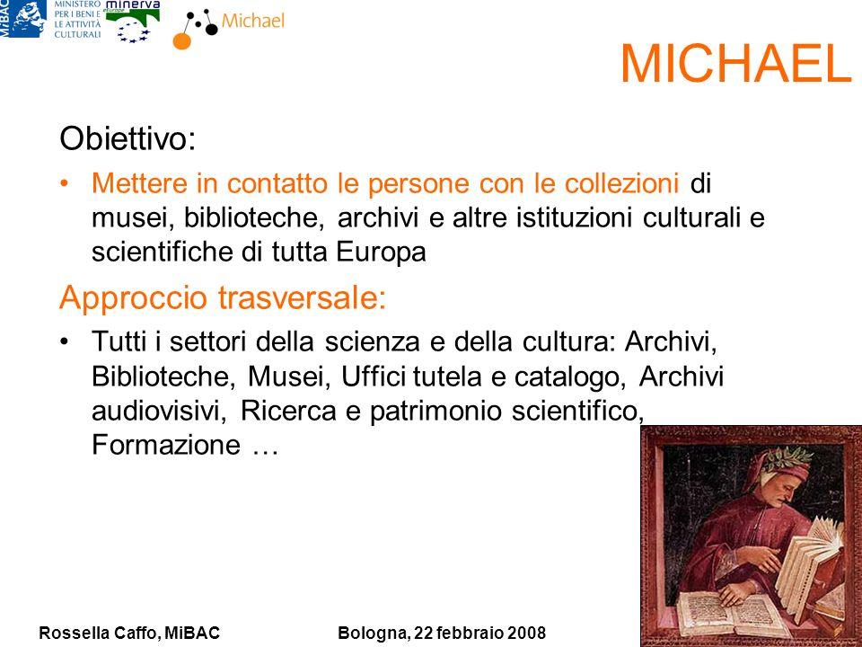 Rossella Caffo, MiBACBologna, 22 febbraio 2008 MICHAEL Obiettivo: Mettere in contatto le persone con le collezioni di musei, biblioteche, archivi e al