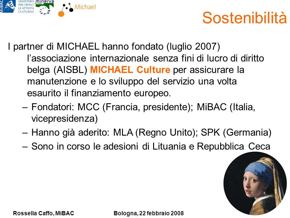 Rossella Caffo, MiBACBologna, 22 febbraio 2008 Sostenibilità I partner di MICHAEL hanno fondato (luglio 2007) lassociazione internazionale senza fini
