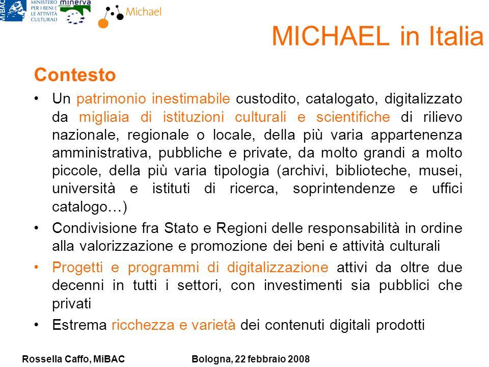 Rossella Caffo, MiBACBologna, 22 febbraio 2008 MICHAEL in Italia Contesto Un patrimonio inestimabile custodito, catalogato, digitalizzato da migliaia