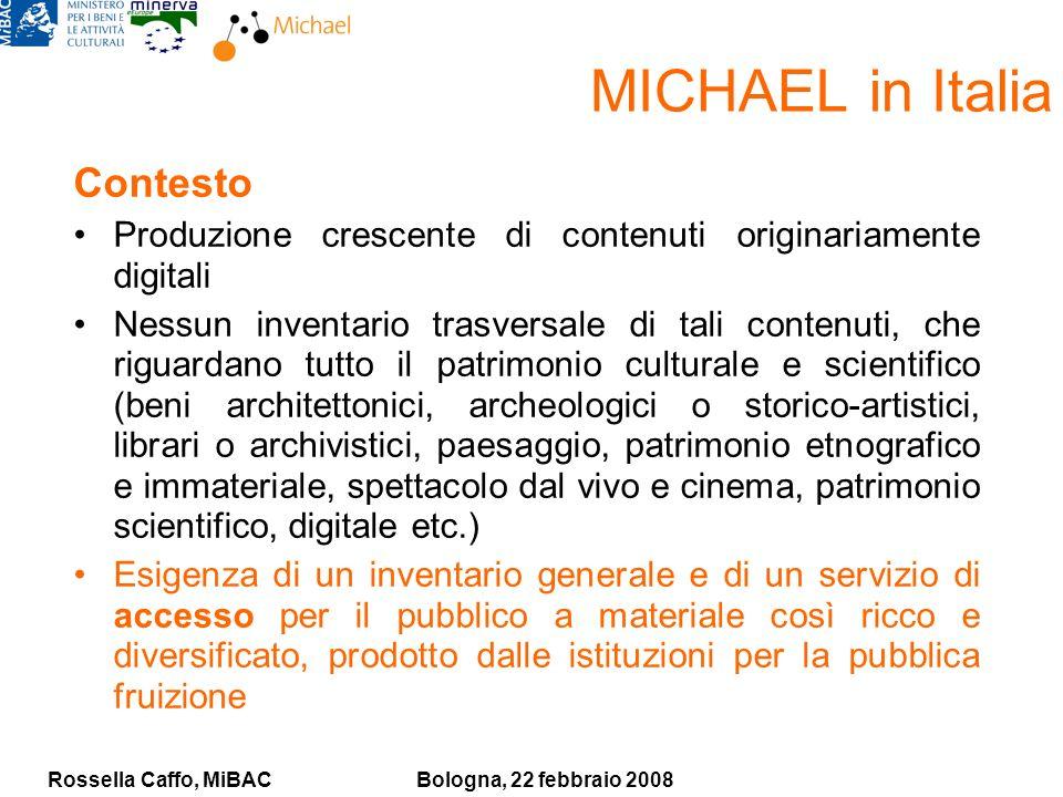Rossella Caffo, MiBACBologna, 22 febbraio 2008 MICHAEL in Italia Contesto Produzione crescente di contenuti originariamente digitali Nessun inventario