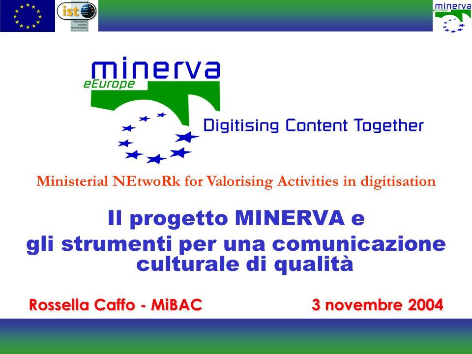 Il progetto MINERVA e gli strumenti per una comunicazione culturale di qualità Rossella Caffo - MiBAC3 novembre 2004 Ministerial NEtwoRk for Valorisin