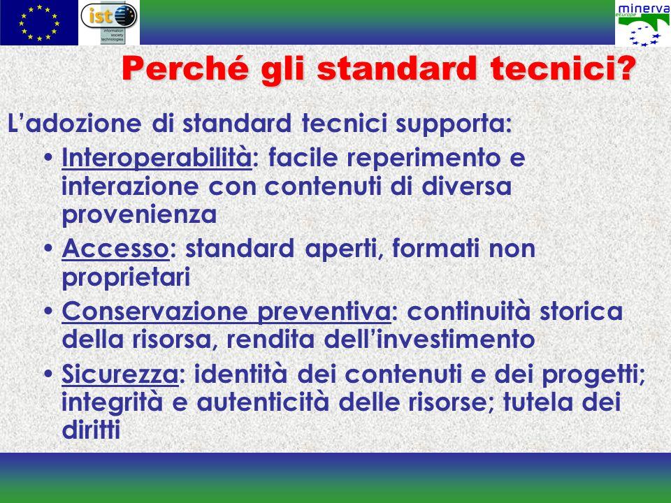 Perché gli standard tecnici? : Ladozione di standard tecnici supporta: Interoperabilità: facile reperimento e interazione con contenuti di diversa pro