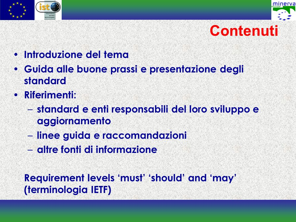 Contenuti Introduzione del tema Guida alle buone prassi e presentazione degli standard Riferimenti: – standard e enti responsabili del loro sviluppo e