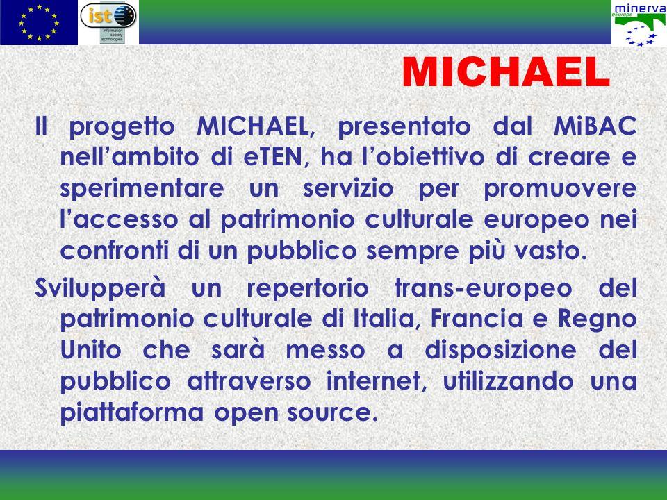 MICHAEL Il progetto MICHAEL, presentato dal MiBAC nellambito di eTEN, ha lobiettivo di creare e sperimentare un servizio per promuovere laccesso al pa
