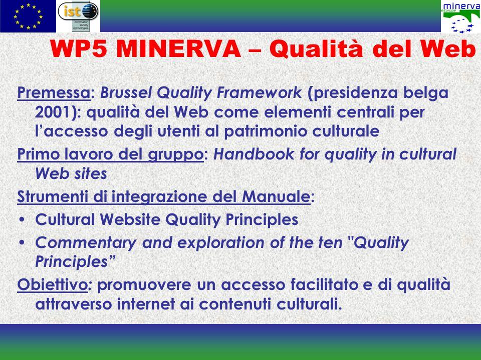 WP5 MINERVA – Qualità del Web Premessa: Brussel Quality Framework (presidenza belga 2001): qualità del Web come elementi centrali per laccesso degli u