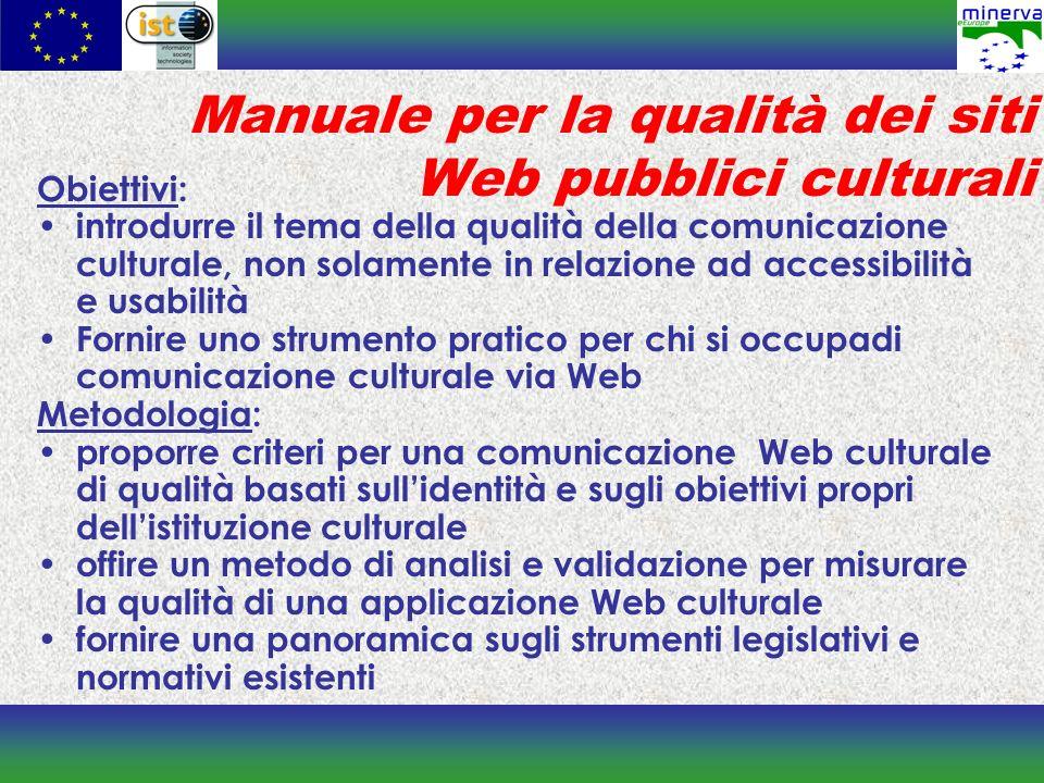 Manuale per la qualità dei siti Web pubblici culturali Obiettivi: introdurre il tema della qualità della comunicazione culturale, non solamente in rel
