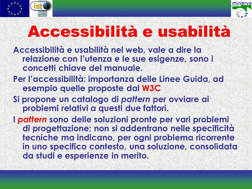 Accessibilità e usabilità Accessibilità e usabilità nel web, vale a dire la relazione con lutenza e le sue esigenze, sono i concetti chiave del manual