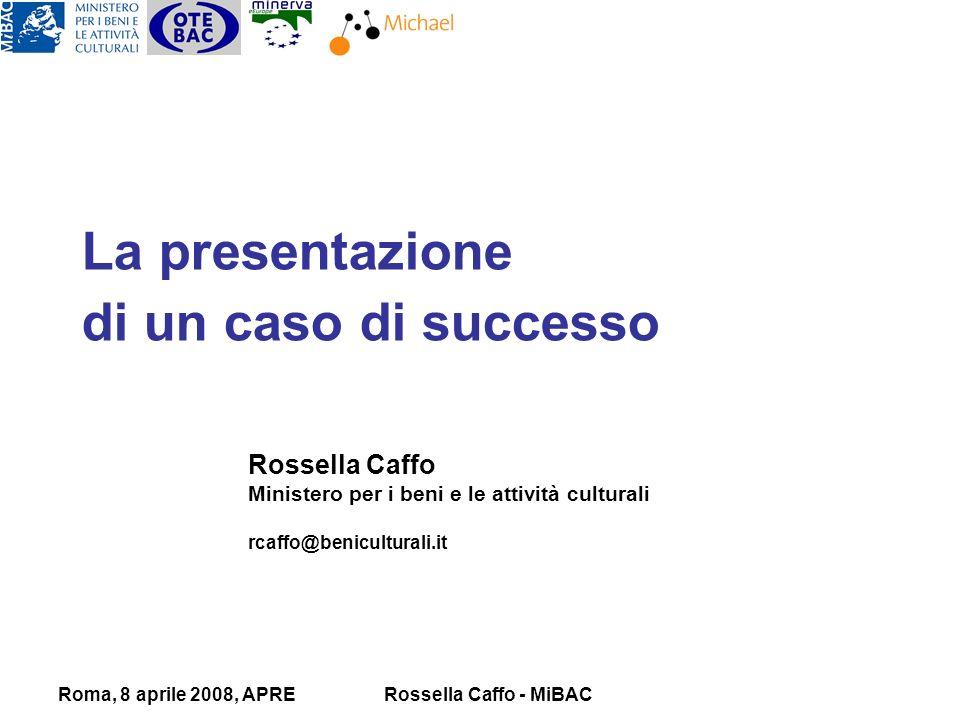 Roma, 8 aprile 2008, APRERossella Caffo - MiBAC La presentazione di un caso di successo Rossella Caffo Ministero per i beni e le attività culturali rcaffo@beniculturali.it