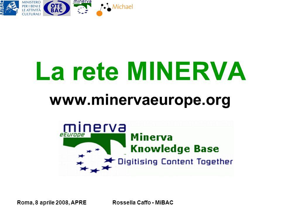 Roma, 8 aprile 2008, APRERossella Caffo - MiBAC La rete MINERVA www.minervaeurope.org