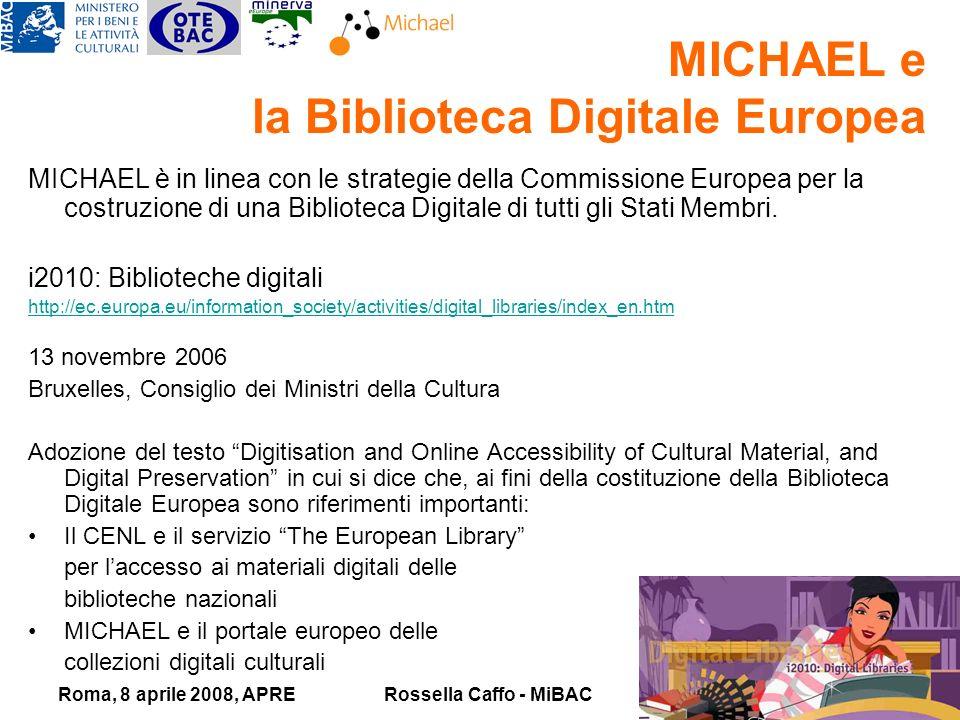Roma, 8 aprile 2008, APRERossella Caffo - MiBAC MICHAEL e la Biblioteca Digitale Europea MICHAEL è in linea con le strategie della Commissione Europea per la costruzione di una Biblioteca Digitale di tutti gli Stati Membri.