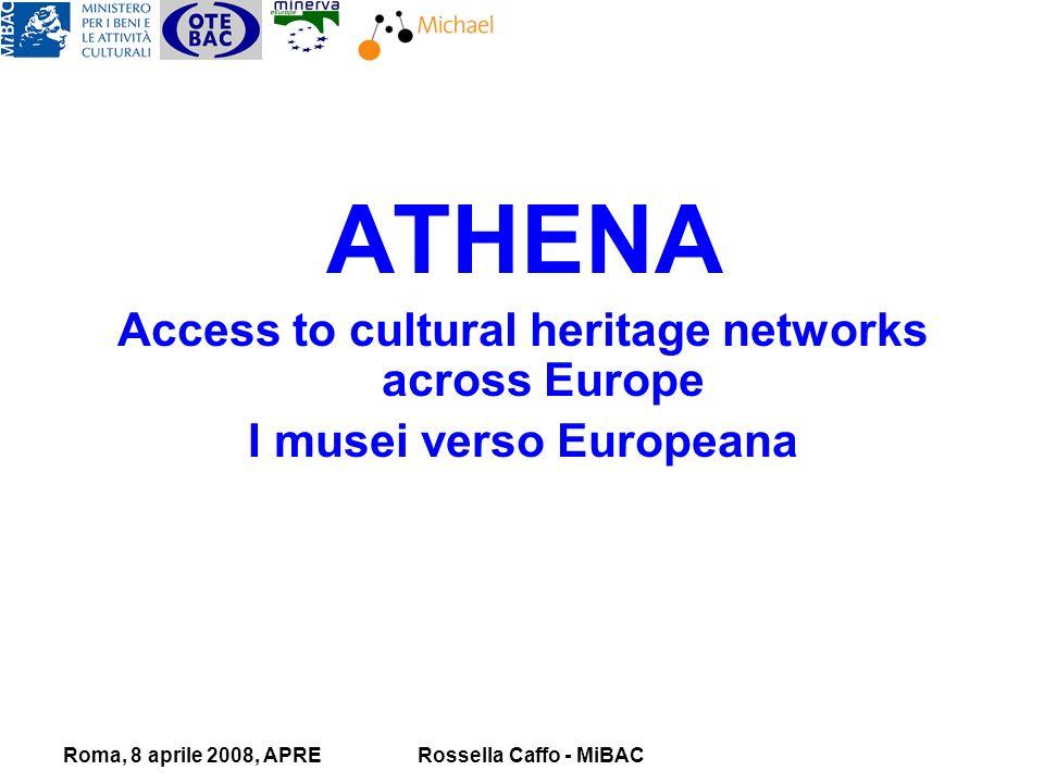 Roma, 8 aprile 2008, APRERossella Caffo - MiBAC ATHENA Access to cultural heritage networks across Europe I musei verso Europeana
