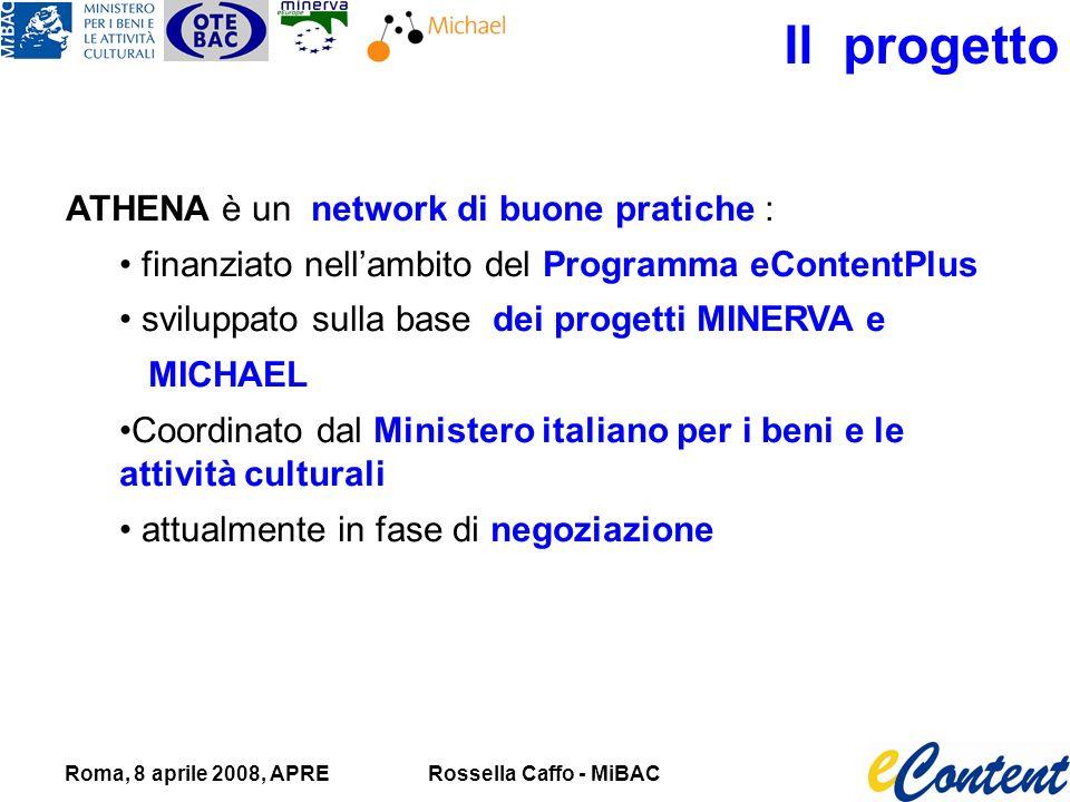 Roma, 8 aprile 2008, APRERossella Caffo - MiBAC Il progetto ATHENA è un network di buone pratiche : finanziato nellambito del Programma eContentPlus sviluppato sulla base dei progetti MINERVA e MICHAEL Coordinato dal Ministero italiano per i beni e le attività culturali attualmente in fase di negoziazione