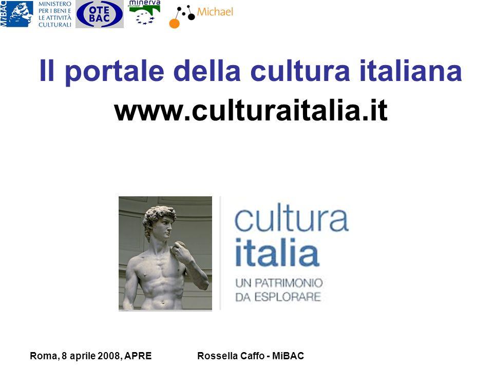 Roma, 8 aprile 2008, APRERossella Caffo - MiBAC Il portale della cultura italiana www.culturaitalia.it
