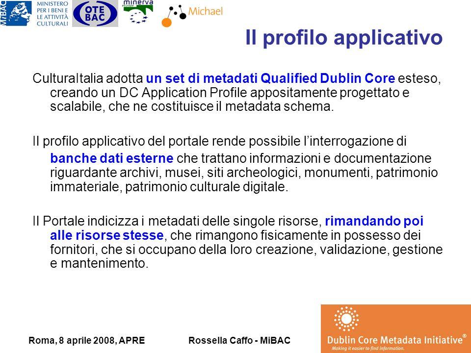 Roma, 8 aprile 2008, APRERossella Caffo - MiBAC CulturaItalia adotta un set di metadati Qualified Dublin Core esteso, creando un DC Application Profile appositamente progettato e scalabile, che ne costituisce il metadata schema.