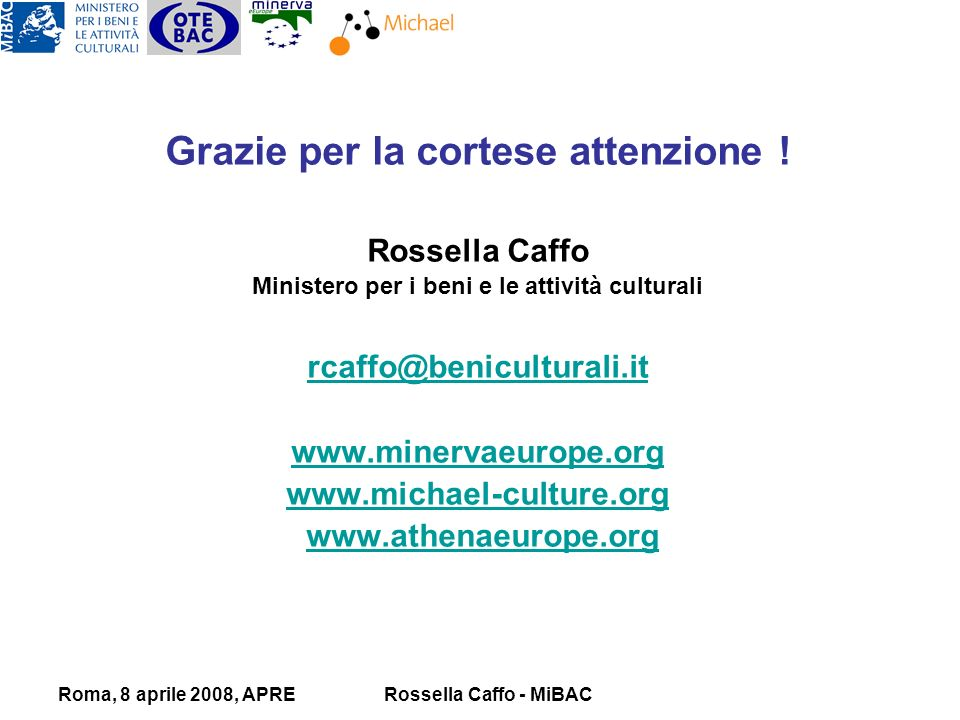 Roma, 8 aprile 2008, APRERossella Caffo - MiBAC Grazie per la cortese attenzione .