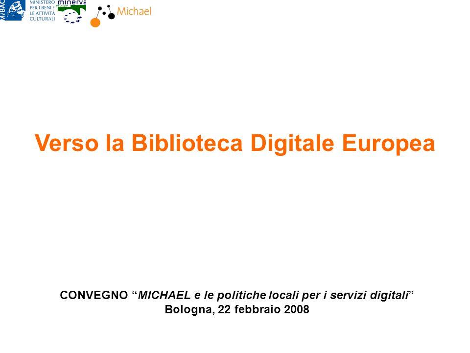Rossella Caffo, MiBACBologna, 22 febbraio 2008 Verso la Biblioteca Digitale Europea LItalia riverserà lesperienza di CulturaItalia, sul tavolo europeo di ATHENA, proponendola come fornitore di contenuti privilegiato per la Biblioteca Digitale Europea.