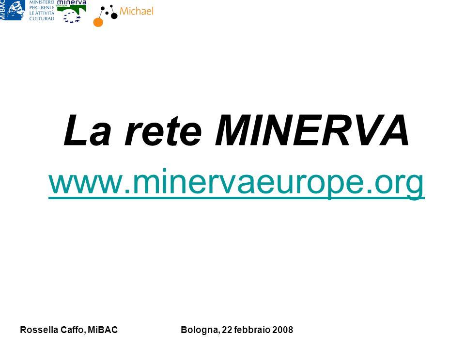 Rossella Caffo, MiBACBologna, 22 febbraio 2008 La rete MINERVA www.minervaeurope.org
