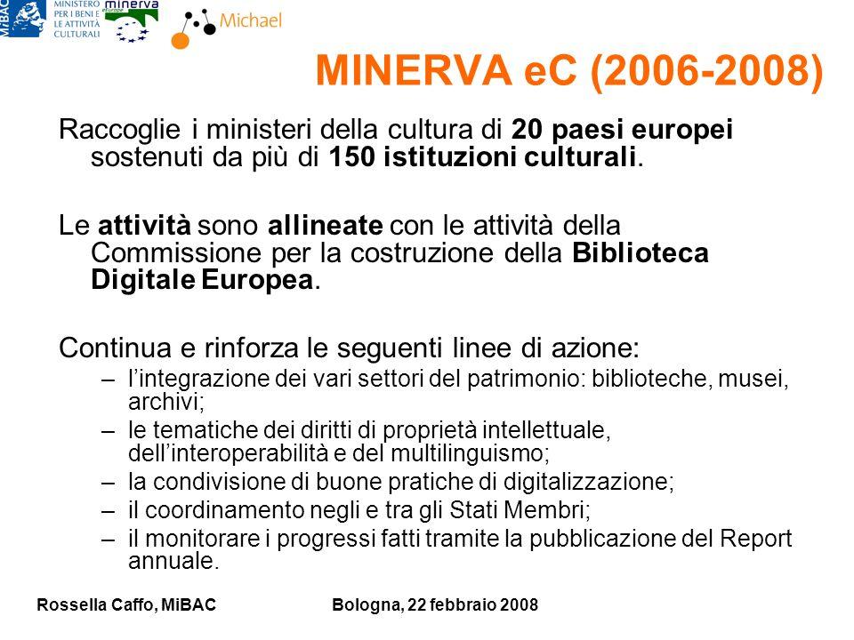 Rossella Caffo, MiBACBologna, 22 febbraio 2008 MINERVA eC (2006-2008) Raccoglie i ministeri della cultura di 20 paesi europei sostenuti da più di 150 istituzioni culturali.