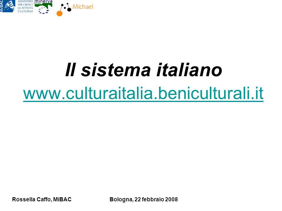 Rossella Caffo, MiBACBologna, 22 febbraio 2008 Il sistema italiano www.culturaitalia.beniculturali.it