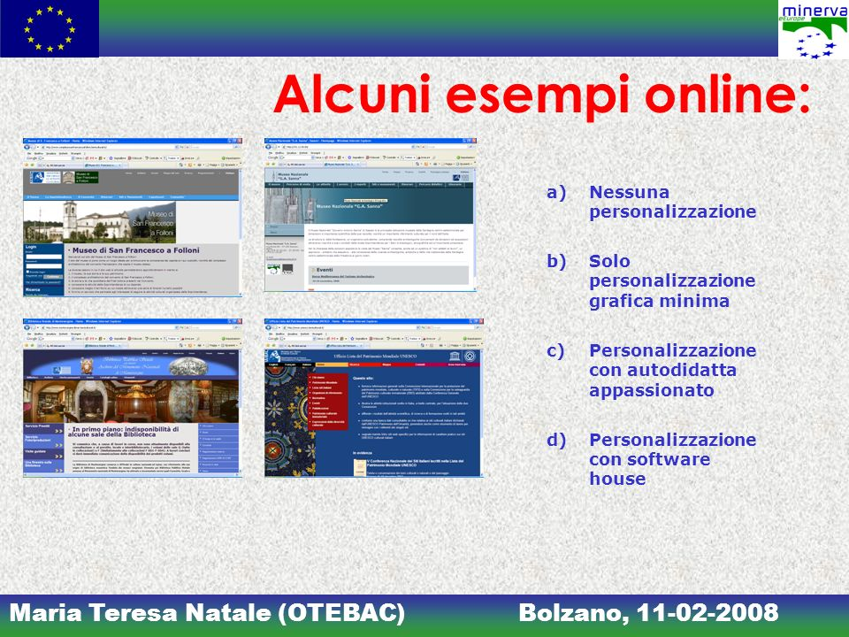 Maria Teresa Natale (OTEBAC)Bolzano, 11-02-2008 Alcuni esempi online: a)Nessuna personalizzazione b)Solo personalizzazione grafica minima c)Personalizzazione con autodidatta appassionato d)Personalizzazione con software house