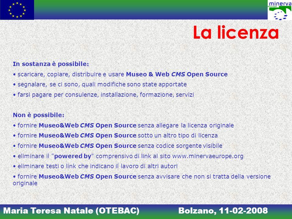 Maria Teresa Natale (OTEBAC)Bolzano, 11-02-2008 La licenza In sostanza è possibile: scaricare, copiare, distribuire e usare Museo & Web CMS Open Sourc