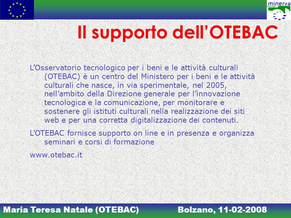 Maria Teresa Natale (OTEBAC)Bolzano, 11-02-2008 Il supporto dellOTEBAC LOsservatorio tecnologico per i beni e le attività culturali (OTEBAC) è un cent